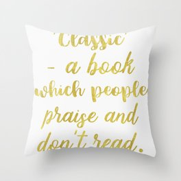 ′Classic′ - a book which people praise and don't read. Golden Throw Pillow