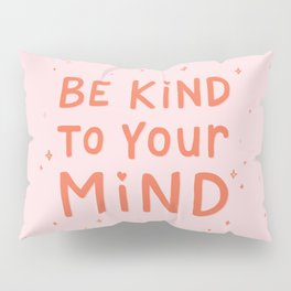 Be Kind To Your Mind Pillow Sham