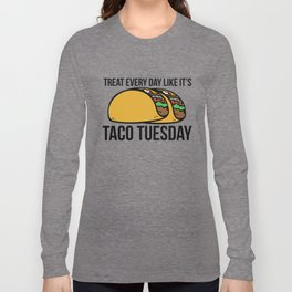 Treat every day like it's taco tuesday Long Sleeve T-shirt