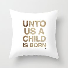 UNTO US A CHILD IS BORN (Isaiah 9:6) Throw Pillow