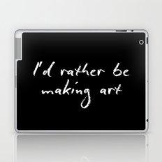 I'd rather be making art Laptop & iPad Skin