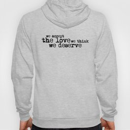 We accept the love we think we deserve. (In black) Hoody