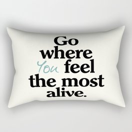 Go where you feel the most alive, motivational quote, be free, wanderlust, leave your comfort zone Rectangular Pillow