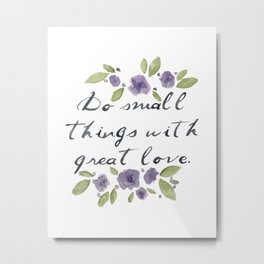 Do Small Things with Great Love Metal Print