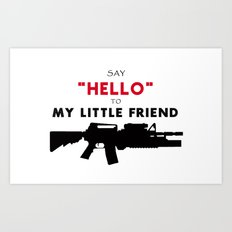 say hello to my little friend Art Print