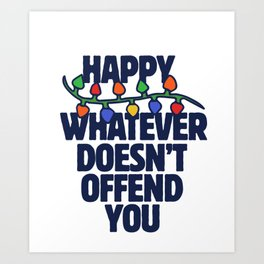 Happy Whatever doesn't offend you Art Print