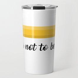 2B or not 2B Travel Mug