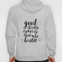 good things come to those who hustle,inspirational quote,motivational poster,office sign,home decor Hoody