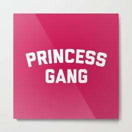 Princess Gang Funny Quote Metal Print