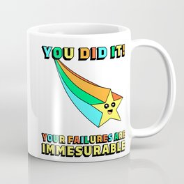 YOU DID IT! Your failures have exceeded the point of measurement. Great Job! Here's a gold star. Coffee Mug