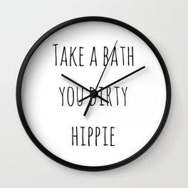 Take A Bath You Dirty Hippie Wall Clock