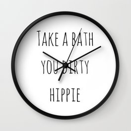Take A Bath You Dirty Hippie Wall Clock