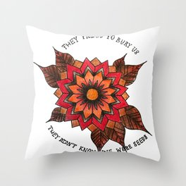 They Tried to Bury Us, They Didn't Know We Were Seeds Throw Pillow