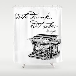 Write Drunk, Edit Sober Shower Curtain