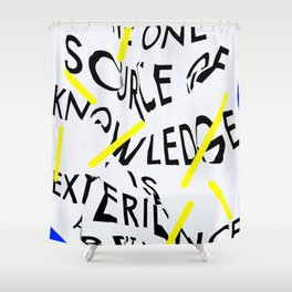 The only source of knowledge is experience. Albert Einstein Shower Curtain
