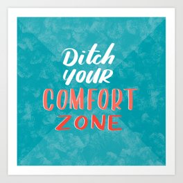 Ditch your comfort zone Art Print