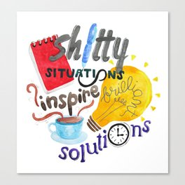 Shitty Situations Inspire Brilliant Solutions Canvas Print