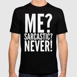 ME? SARCASTIC? NEVER! (Black & White) T-shirt