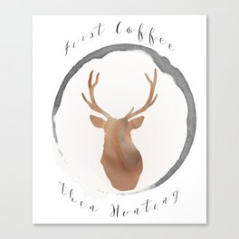 First coffee...then hunting Canvas Print