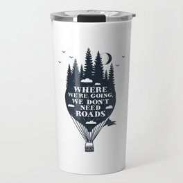 Where We're Going We Don't Need Roads Travel Mug