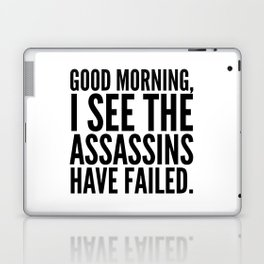 Good morning, I see the assassins have failed. Laptop & iPad Skin