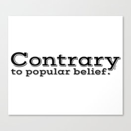 Contrary to popular belief. by WIPjenni Canvas Print