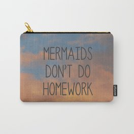 Mermaids don't do homework Carry-All Pouch