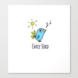 I'm a Early Bird Canvas Print