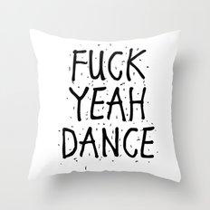 F*CK YEAH DANCE Throw Pillow