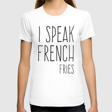 Speak French Fries Funny Quote Womens Fitted Tee White SMALL