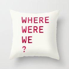 Where Were We? Throw Pillow