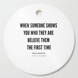 Maya Angelou Quote When Someone Shows Who They Are, Believe Them The First Time Cutting Board