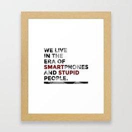 Smartphones Stupid People Framed Art Print