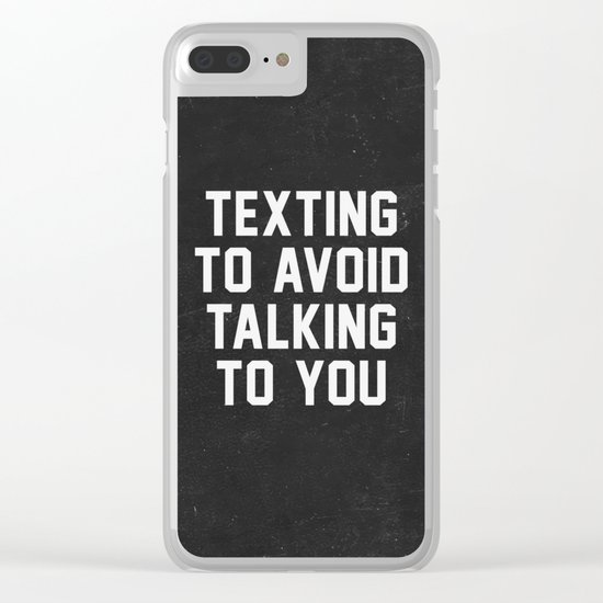 Texting to avoid talking to you Clear iPhone Case
