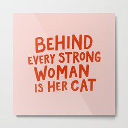 Behind Every Strong Woman Metal Print