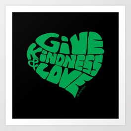 GIVE KINDNESS & LOVE - green on black Art Print