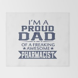 I'M A PROUD PHARMACIST'S DAD Throw Blanket