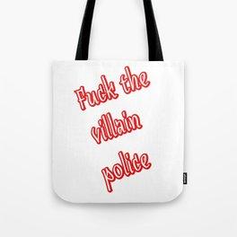 Fuck the Villain Police Tote Bag