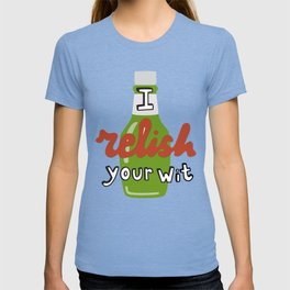 I relish your wit... T-shirt