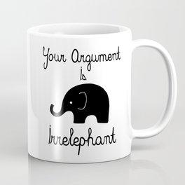 Your Argument Is Irrelephant Coffee Mug