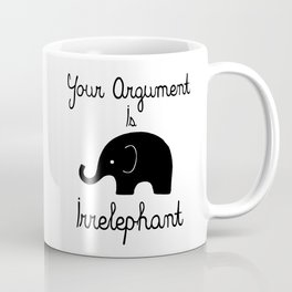 Your Argument Is Irrelephant Coffee Mug