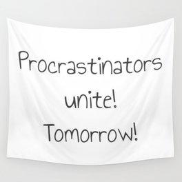 Procrastinators Unite! Tomorrow! Wall Tapestry
