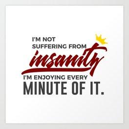 Loving Insanity Madness Crazy Wacko Insane Weird Art Print