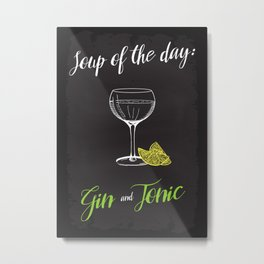 Soup of the day: Gin and Tonic. Metal Print