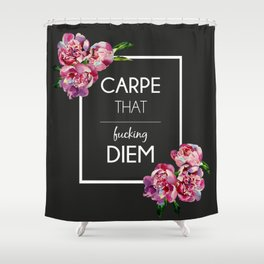 Carpe [that fucking] Diem Shower Curtain