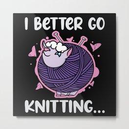I better go knitting Metal Print