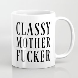 CLASSY MOTHERFUCKER Coffee Mug