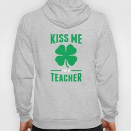 Kiss Me I'm A Teacher Green Shamrock St Patricks Day Hoody