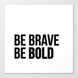 Be Brave Be Bold Canvas Print