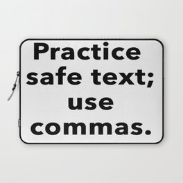Practice Safe Text, Use Commas. Laptop Sleeve